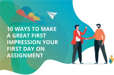 10 Ways to Make a Great First Impression Your First Day on Assignment