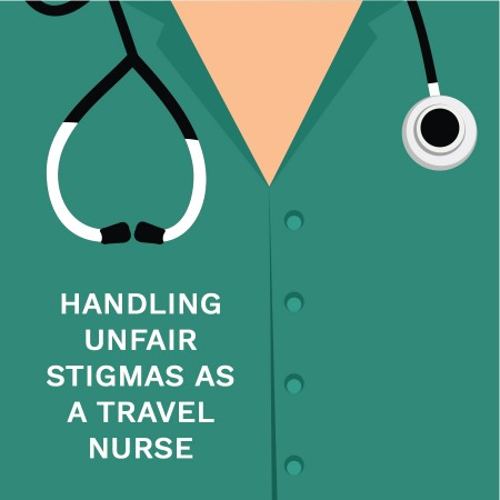Handling Unfair Stigmas as a Travel Nurse